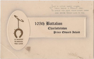 , 105th Battalion Charlottetown Prince Edward Island. A Mascot to bring you luck. Just a little     lucky charm, 'Twill prove a mascot true; To sheild you safe from every harm And bring Good Luck     to you. (0174), PEI Postcards
