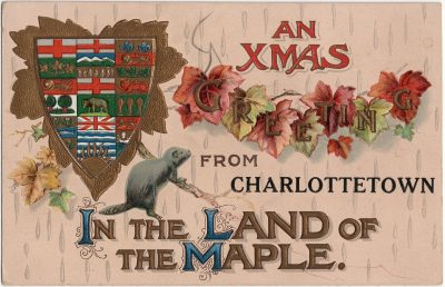 , An XMAS Greeting from Charlottetown in the Land of the Maple (1597), PEI Postcards