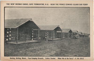 ", The ""New"" Micmac Cabins, Cape Tormentine, N.B. Near the Prince Edward Island Car Ferry. (1764), PEI Postcards"