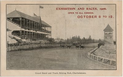 , Exhibition and Races, 1906. Open to all Canada. October 8 to 12. Grand Stand and Track, Driving     Park, Charlottetown. (2609), PEI Postcards